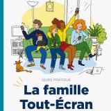 La famille Tout-Écran : un guide et des vidéos d'éducation aux médias