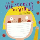 La vie secrète des virus expliquée aux enfants